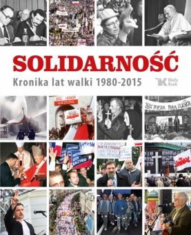 Solidarność. Kronika lat walki 1980-2015
