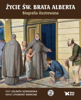 Życie św. Brata Alberta. Biografia ilustrowana