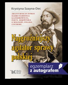 Najgroźniejszy agitator sprawy polskiej. Awanturniczy żywot Harro Harringa Kazimirowicza. EGZEMPLARZ Z AUTOGRAFEM