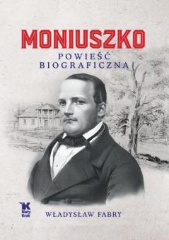 Moniuszko. Powieść biograficzna