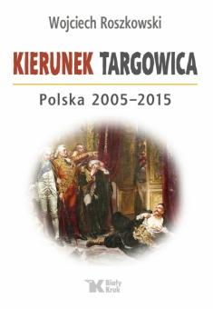 Kierunek Targowica. Polska 2005 – 2015