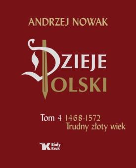 Dzieje Polski. Tom 4. Trudny złoty wiek.