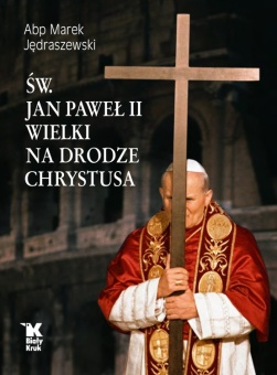 Św. Jan Paweł II Wielki na drodze Chrystusa