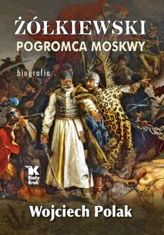 Żółkiewski pogromca Moskwy – biografia