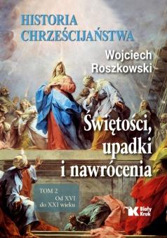Historia chrześcijaństwa. Świętości, upadki i nawrócenia, Tom 2 Od XVI do XXI wieku