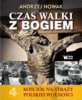 Kościół na Straży Polskiej Wolności. Tom 4. Czas walki z Bogiem
