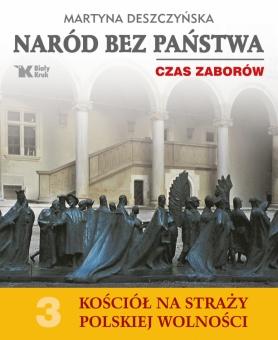 Kościół na Straży Polskiej Wolności. Tom 3. Naród bez państwa. Czas zaborów