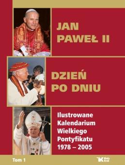 Jan Paweł II. Dzień po dniu. Ilustrowane Kalendarium Wielkiego Pontyfikatu 1978-2005