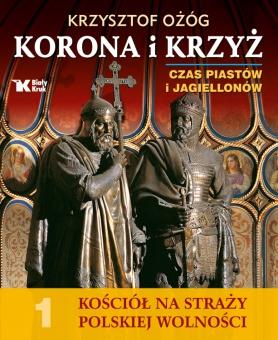 Kościół na Straży Polskiej Wolności. Tom 1. Korona i Krzyż. Czas Piastów i Jagiellonów