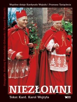 Niezłomni. Wspólne dzieje Kardynała Karola Wojtyły i Prymasa Tysiąclecia