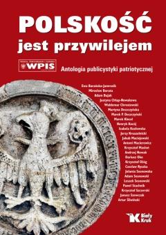 Polskość jest przywilejem. Antologia publicystyki patriotycznej