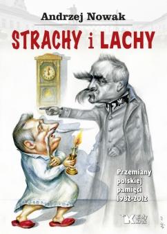 Strachy i Lachy. Przemiany polskiej pamięci 1982-2012