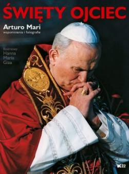 Święty Ojciec. Zwierzenia papieskiego fotografa Arturo Mari