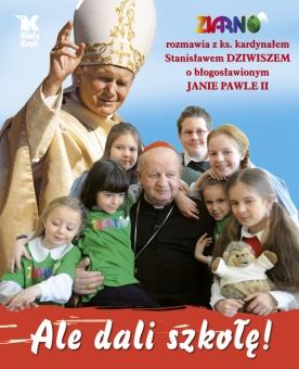 Ale dali szkołę! Ziarno rozmawia z ks. kardynałem Stanisławem Dziwiszem o błogosławionym Janie Pawle II