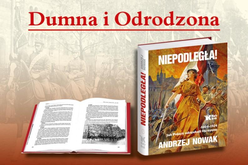 """""""Niepodległa! 1864-1924. Jak Polacy odzyskali Ojczyznę"""" prof. Andrzeja Nowaka"""